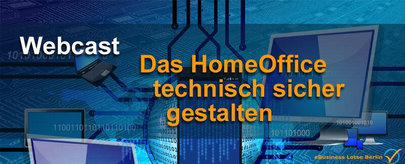 Die Homeoffice-Organisation professionell und technisch sicher gestalten